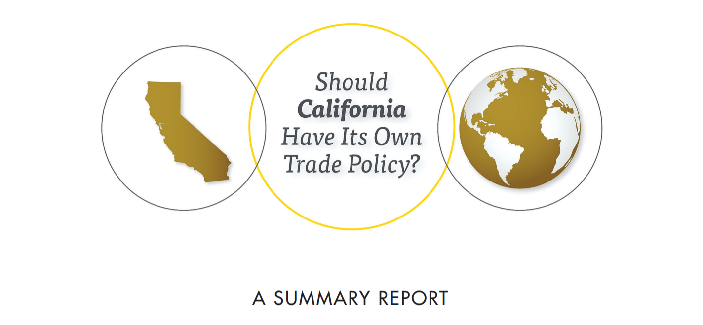 , Should California Have Its Own Trade Policy? A Summary Report