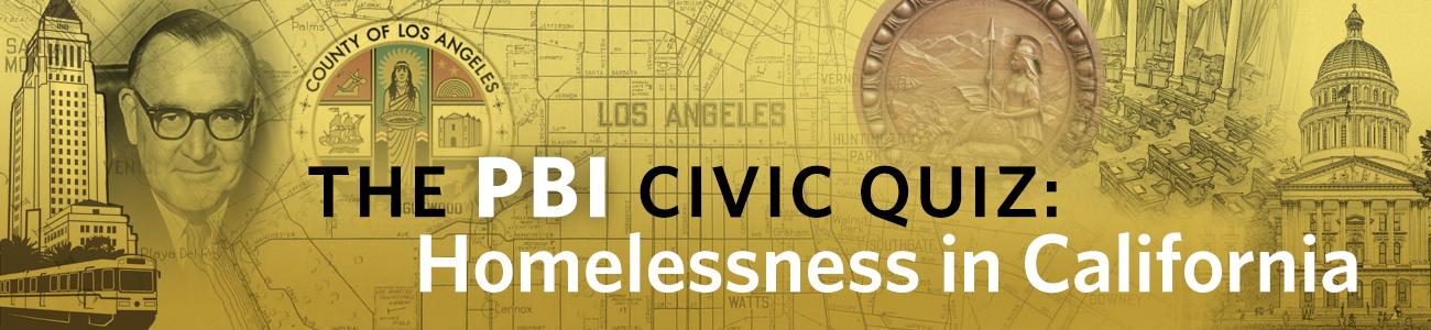 , PBI Quiz: Homelessness in California
