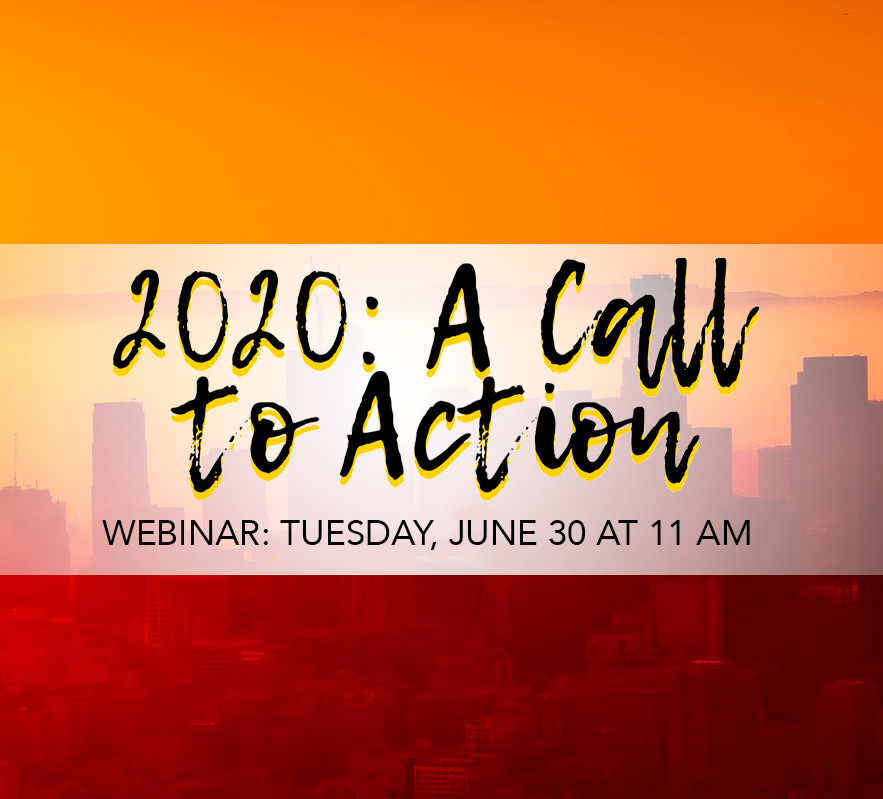 2020: A Call to Action Webinar Tuesday, June 30